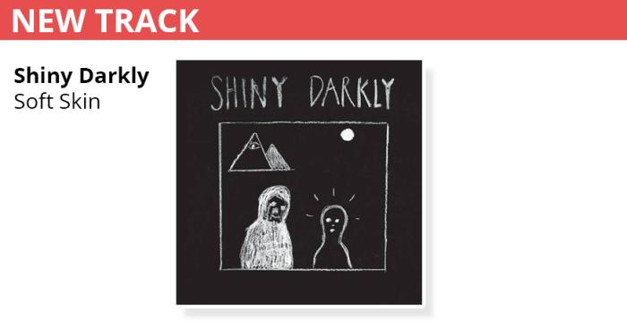 New track Shiny Darkly