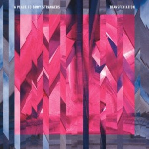 A-Place-To-Bury-Strangers-Transfixation